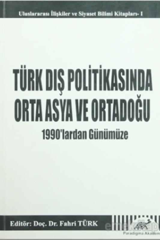 Türk Dış Politikasında Orta Asya ve Ortadoğu – 1990'lardan Günümüze