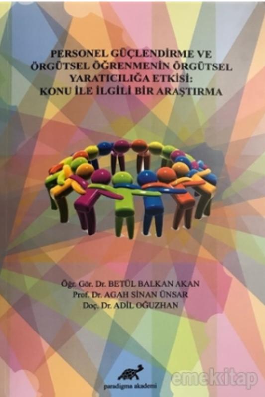 Personel Güçlendirme ve Örgütsel Öğrenmenin Örgütsel Yaratıcılığa Etkisi: Konu İle İlgili Bir Araştırma