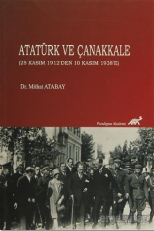 Atatürk ve Çanakkale (25 Kasım 1912'den 10 Kasım 1938'e)