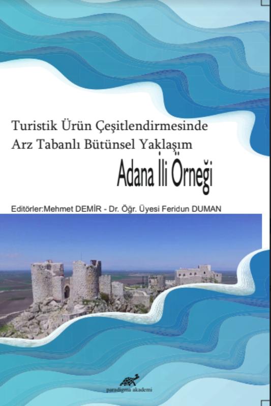 Turistik Ürün Çeşitlendirmesinde Arz Tabanlı Bütünsel Yaklaşım: Adana İl Örneği