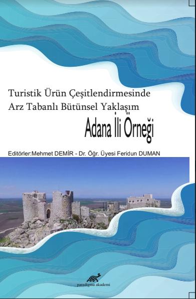 Turistik Ürün Çeşitlendirmesinde Arz Tabanlı Bütünsel Yaklaşım : Adana İl Örneği