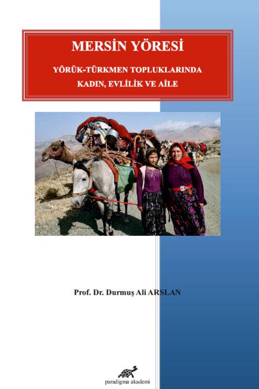 Mersin Yöresi Yörük – Türkmen Topluluklarında Kadın, Evlilik ve Aile