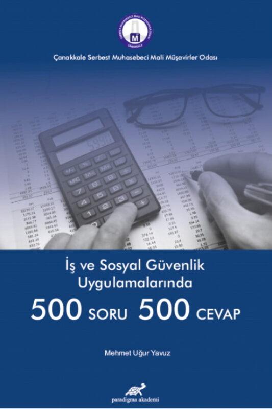 İş ve Sosyal Güvenlik Uygulamalarında Beşyüz Soru Beşyüz Cevap
