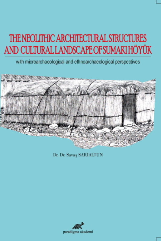 The Neolithic Architectural Structures And Cultural Landscape Of Sumaki Höyük