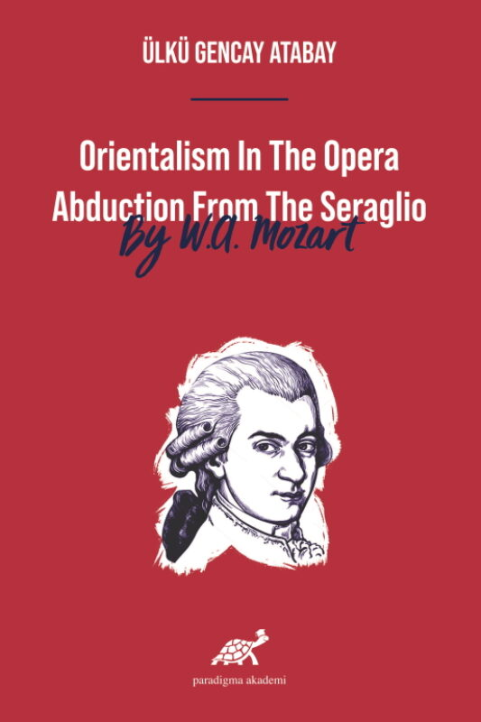 Orientalism In The Opera Abduction From The Seraglio By W.A. Mozart