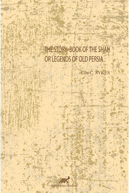 The Story–Book of The Shah or Legends of Old Persia