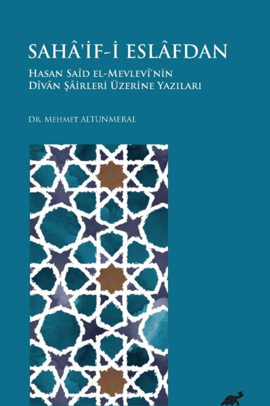 Sahâ'if-i Eslafdan Hasan Saîd El-Mevlevî'nin Dîvan Şairleri Üzerine Yazıları