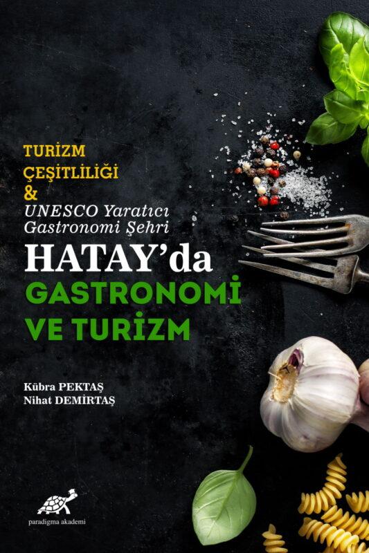 Turizm Çeşitliliği & UNESCO Yaratıcı Gastronomi Şehri Hatay'da Gastronomi ve Turizm