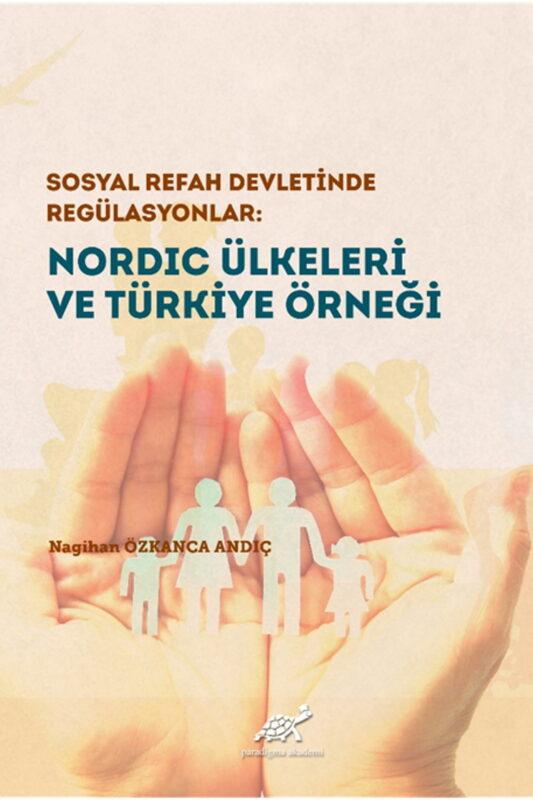 Sosyal Refah Devletinde Regülasyonlar: Nordic Ülkeleri ve Türkiye Örneği