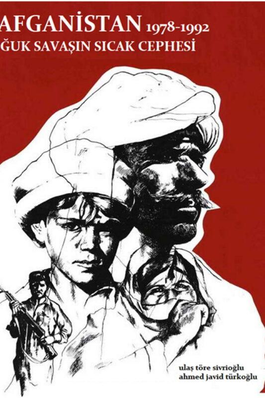 Afganistan 1978 – 1992 Soğuk Savaşın Sıcak Cephesi