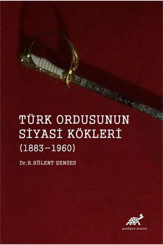 Türk Ordusunun Siyasi Kökleri (1883-1960)