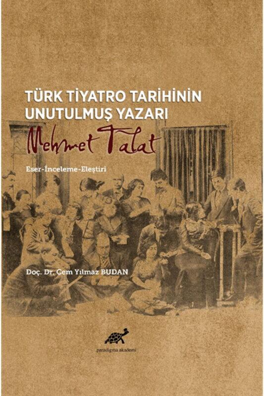 Türk Tiyatro Tarihinin Unutulmuş Yazarı Mehmet Talat