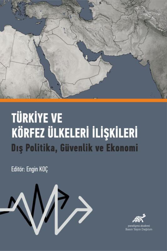Türkiye ve Körfez Ülkeleri İlişkileri: Dış Politika, Güvenlik ve Ekonomi