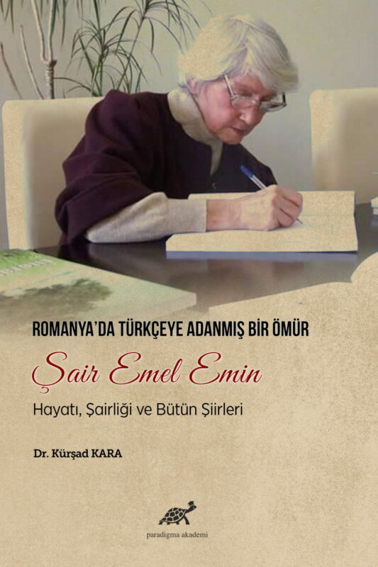 Romanya'da Türkçeye Adanmış Bir Ömür: Şair Emel Emin Hayatı, Şairliği ve Bütün Şiirleri