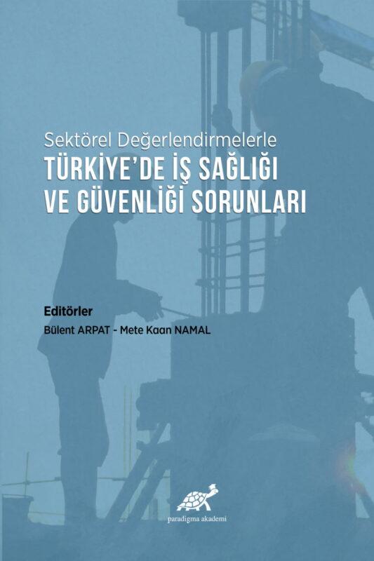 Sektörel Değerlendirmelerle Türkiye'de İş Sağlığı ve Güvenliği Sorunları