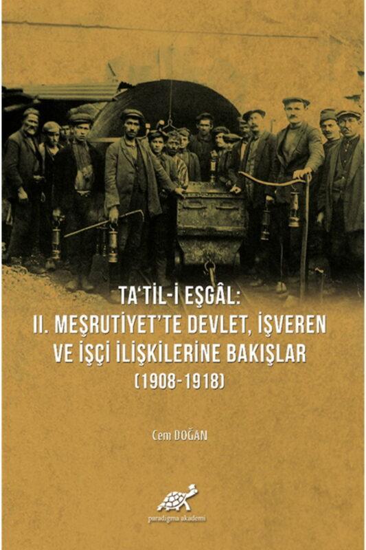 Ta'til-Eşgal: II. Meşrutiyet'te Devlet, İşveren ve İşçi İlişkilerine Bakışlar (1908-1918)